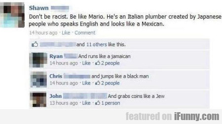 Don't Be Racist. Be Like Mario. He's An Italian...