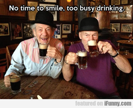 No Time To Smile, Too Busy Drinking