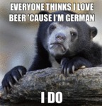 Everyone Thinks I Love Beer Because I'm German...