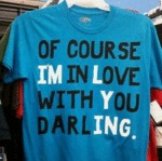 Of Course I'm In Love With You Darling...