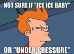 Not Sure If Ice Ice Baby Or Under Pressure...