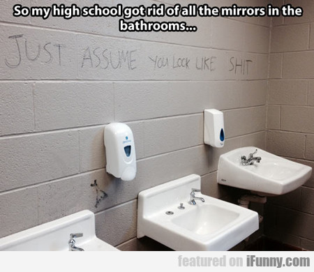 So My High School Got Rid Of All The Mirrors...