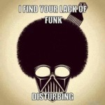 I Find Your Lack Of Funk Disturbing...