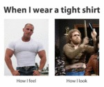 When I Wear A Tight Shirt...