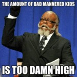 The Amount Of Bad Mannered Kids...