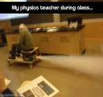 My Physics Teacher During Class...