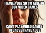 I Have A Job So I'm Able To Buy Video Games...