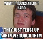 What If Rocks Aren't Hard...