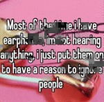 Most Of The Time I Have Earphones...