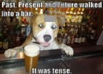 Past, Present And Future Walked Into A Bar...