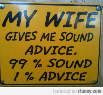 My Wife Gives Me Sound Advice...