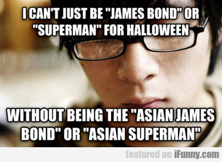 I Can't Be James Bond Or Superman...