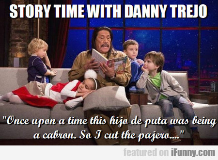 storytime with danny trejo...