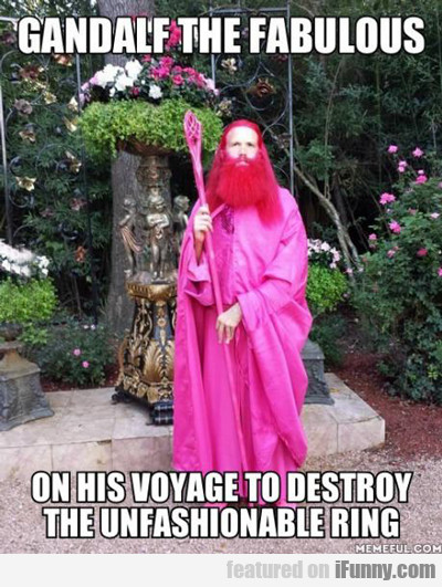 gandalf the fabulous on his voyage to destroy...