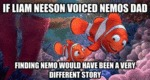 If Liam Neeson Voiced Nemo's Dad...