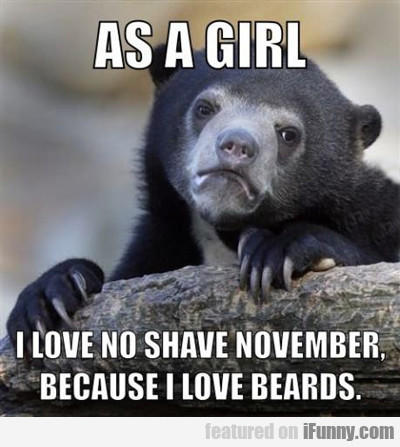 As A Girl, I Love No Shave November...