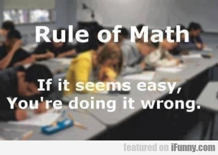 Rule Of Math If Something Is Easy You're Doing