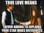 True Love Means Never Having To Explain Your...