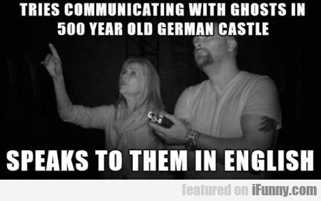 Tries Communicating With Ghosts In 500 Year Old...