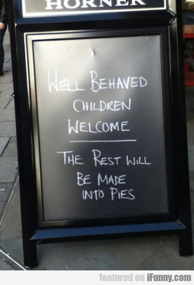 Well Behaved Children Welcome...