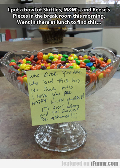 i put a bowl of skittles, m&ms, reese's pieces...