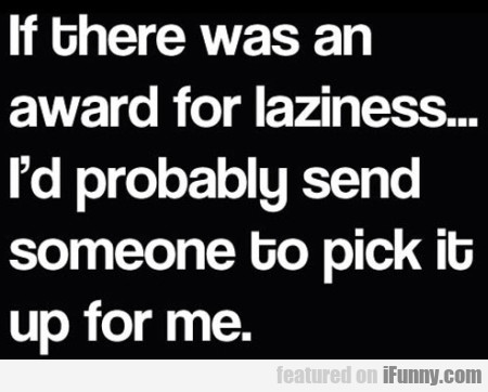 If There Was An Award For Laziness