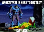 Apocalypse Is Here To Destroy, Dat Ass