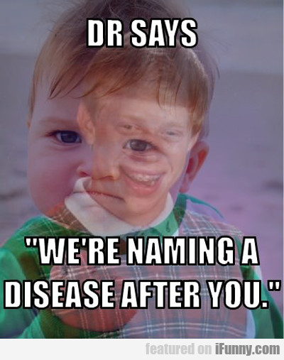 dr. says we're naming a disease after you