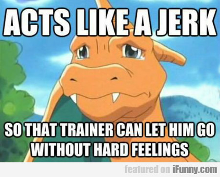 acts like a jerk...