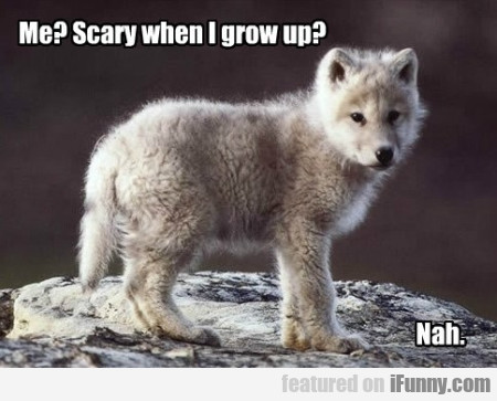 me? scary when i grow up?