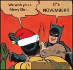 We Wish You A Merry Chri... It's November!