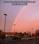 Just Took A Picture Of A Rainbow And What Are...