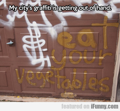 My City's Graffiti Is Getting Out Of Hand...