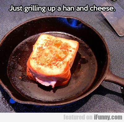 just grilling up a han and cheese...