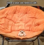 Have A Seat, We Need To Talk...