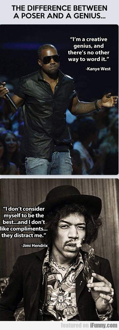 The Difference Between A Poser And A Genius...
