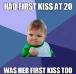Had First Kiss At 20...