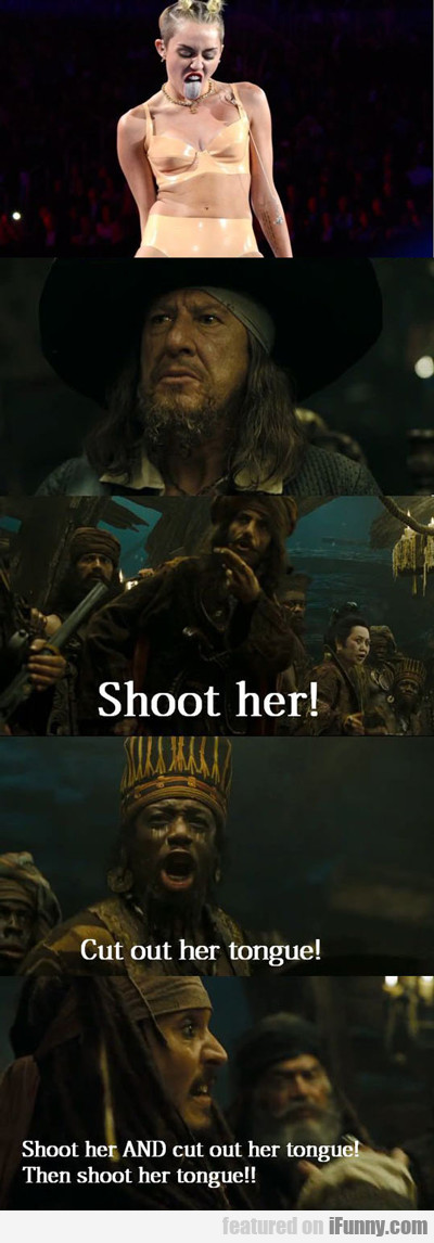 Shoot Her! Cut Out Her Tongue...