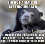 I'm Not Afraid Of Getting Mugged...