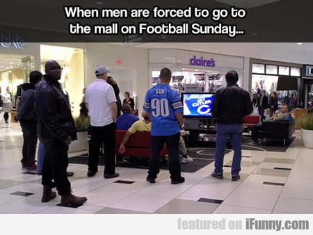 when men are forced to go to the mall on...