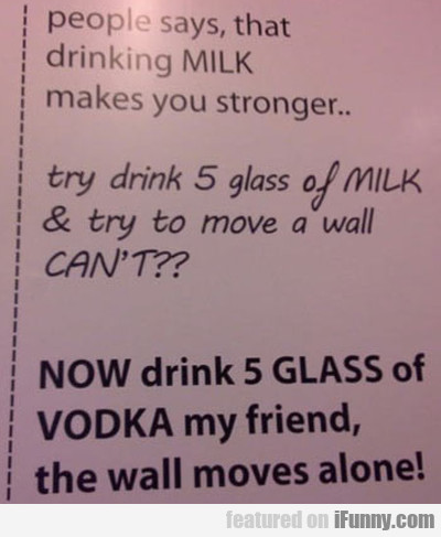 People says, that drinking milk makes you stronger