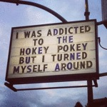 I Was Addicted To The Hokey Pokey But Then I...
