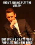 I Don't Always Play The Villain...