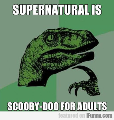 Supernatural Is Scooby Doo For Adults...
