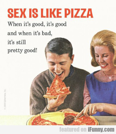 sex is like pizza...
