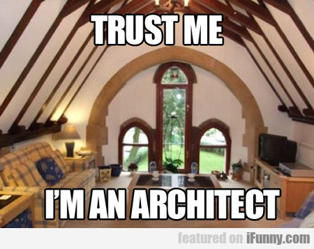 Trust Me, I'm An Architect...