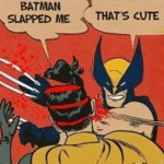 Batman Slapped Me, That's Cute...
