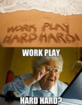 Work Play, Hard Hard?