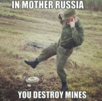 In Mother Russia You Destroy Mines