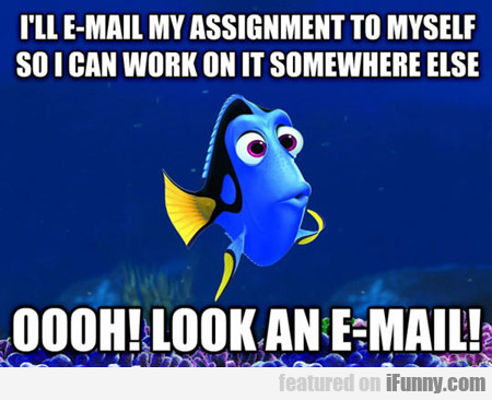 I'll Email My Assignment To Myself...